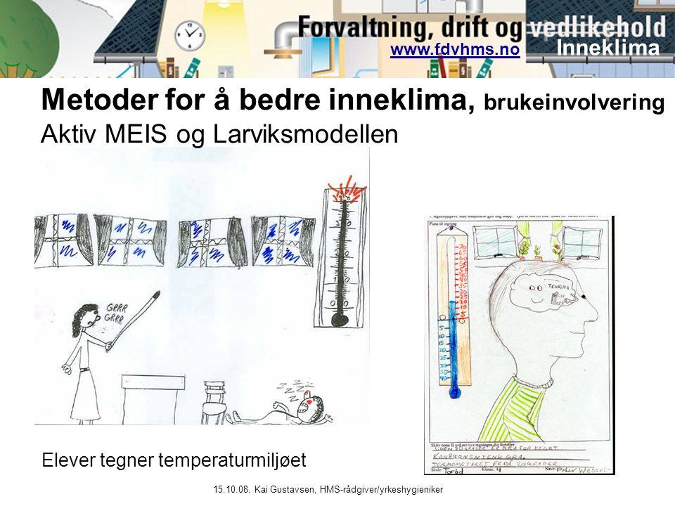www.fdvhms.nowww.fdvhms.no Inneklima 15.10.08. Kai Gustavsen, HMS-rådgiver/yrkeshygieniker Metoder for å bedre inneklima, brukeinvolvering Aktiv MEIS