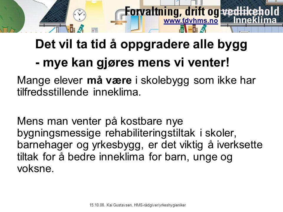 www.fdvhms.nowww.fdvhms.no Inneklima 15.10.08. Kai Gustavsen, HMS-rådgiver/yrkeshygieniker Mange elever må være i skolebygg som ikke har tilfredsstill