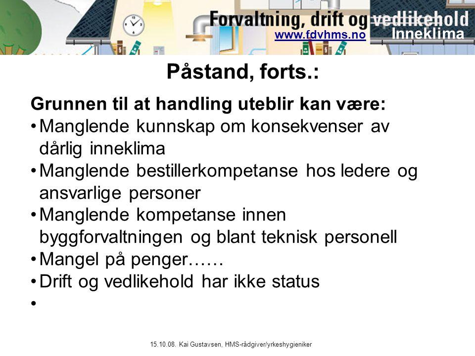 www.fdvhms.nowww.fdvhms.no Inneklima 15.10.08. Kai Gustavsen, HMS-rådgiver/yrkeshygieniker Grunnen til at handling uteblir kan være: •Manglende kunnsk