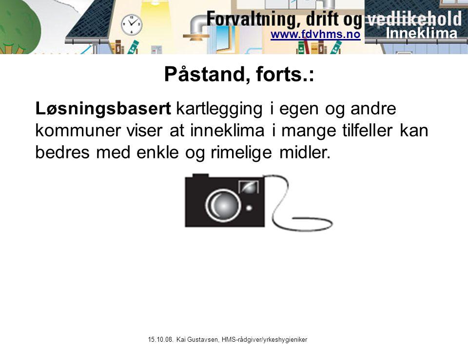 www.fdvhms.nowww.fdvhms.no Inneklima 15.10.08. Kai Gustavsen, HMS-rådgiver/yrkeshygieniker Løsningsbasert kartlegging i egen og andre kommuner viser a