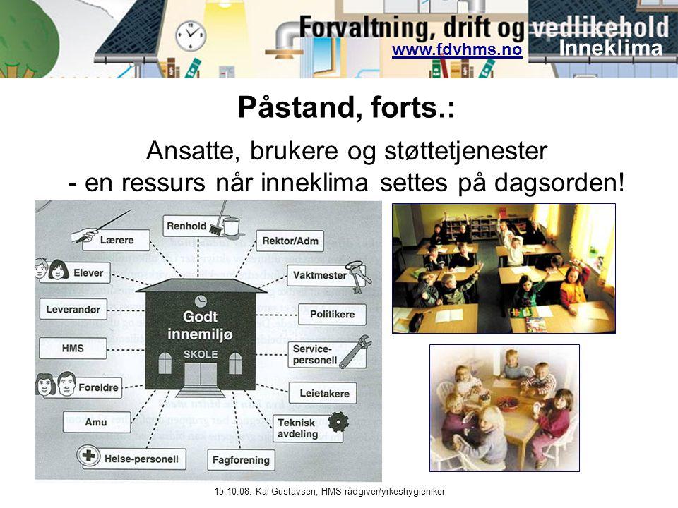 www.fdvhms.nowww.fdvhms.no Inneklima 15.10.08. Kai Gustavsen, HMS-rådgiver/yrkeshygieniker Ansatte, brukere og støttetjenester - en ressurs når innekl