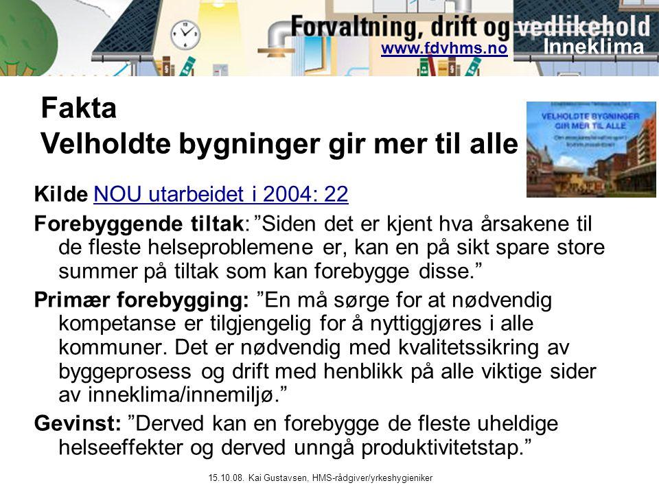 www.fdvhms.nowww.fdvhms.no Inneklima 15.10.08. Kai Gustavsen, HMS-rådgiver/yrkeshygieniker Kilde NOU utarbeidet i 2004: 22NOU utarbeidet i 2004: 22 Fo