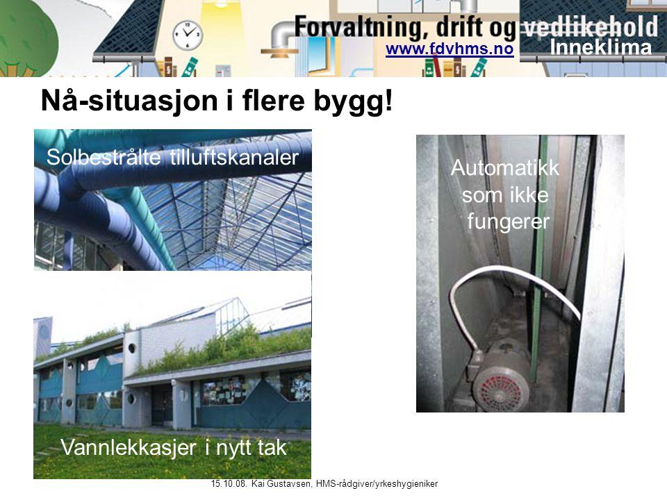 www.fdvhms.nowww.fdvhms.no Inneklima 15.10.08. Kai Gustavsen, HMS-rådgiver/yrkeshygieniker Nå-situasjon i flere bygg! Vannlekkasjer i nytt tak Solbest