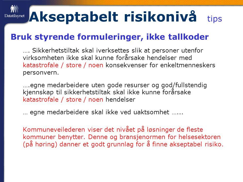 Akseptabelt risikonivå tips Bruk styrende formuleringer, ikke tallkoder ….