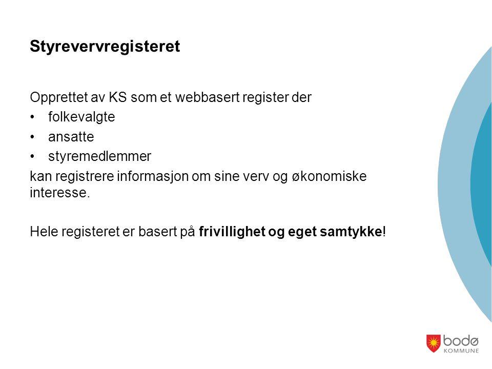 Styrevervregisteret Opprettet av KS som et webbasert register der •folkevalgte •ansatte •styremedlemmer kan registrere informasjon om sine verv og økonomiske interesse.