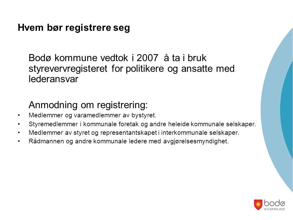 Hvem bør registrere seg Bodø kommune vedtok i 2007 å ta i bruk styrevervregisteret for politikere og ansatte med lederansvar Anmodning om registrering: •Medlemmer og varamedlemmer av bystyret.