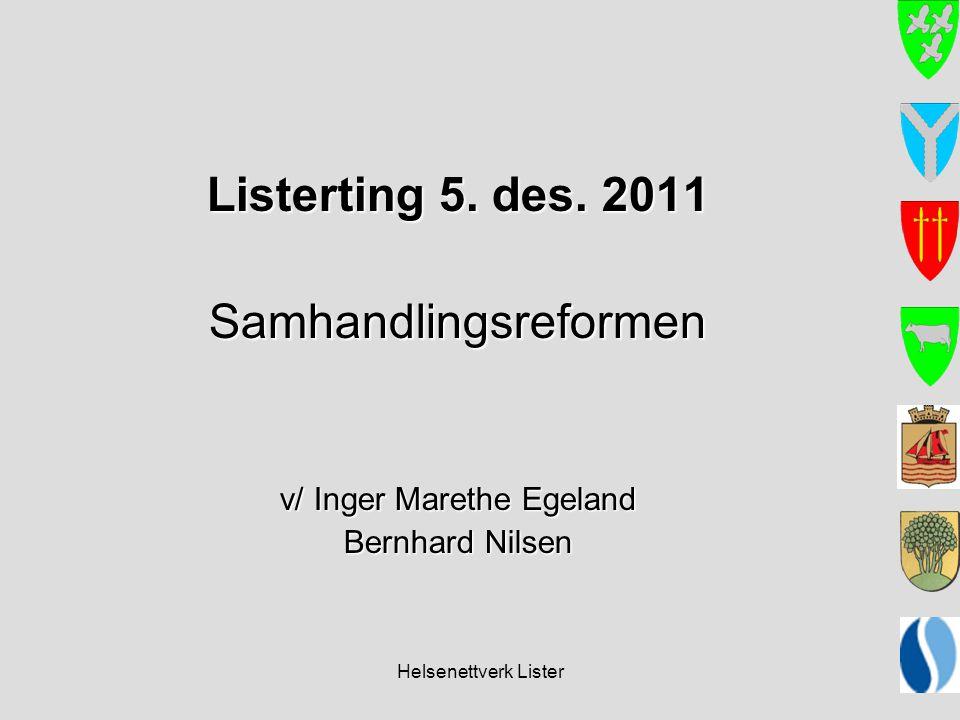 Helsenettverk Lister Listerting 5. des. 2011 Samhandlingsreformen v/ Inger Marethe Egeland Bernhard Nilsen