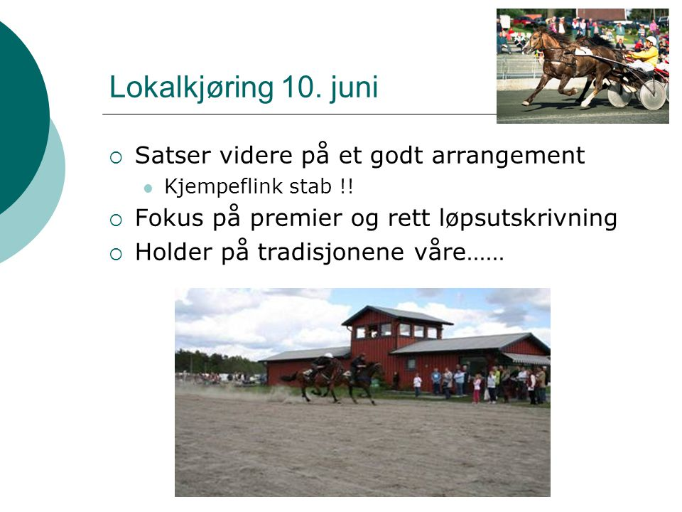 Trenere vs catchdrivere En stor utfordring i Norge i dag  Catcdrivere er vinnerne økonomisk, arbeidsmessig og statusmessig  Trenerne er taperne - men dog så viktige for sportens utvikling  De har ansatte  De har store omkostninger  De er utsatt for kostnadsøkninger  De er 100% nødvendige for en god utvikling, spesielt med tanke på norskfødte hester