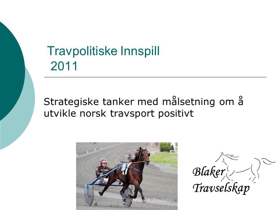 Travpolitiske Innspill 2011 Strategiske tanker med målsetning om å utvikle norsk travsport positivt