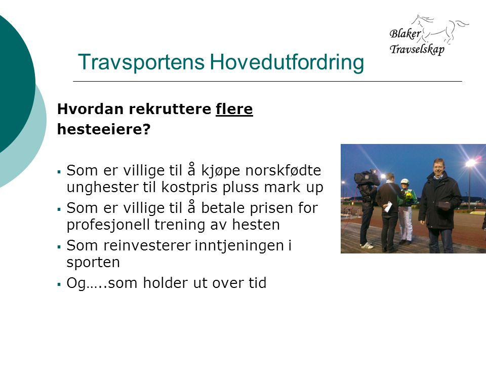 Travsportens Hovedutfordring Hvordan rekruttere flere hesteeiere.