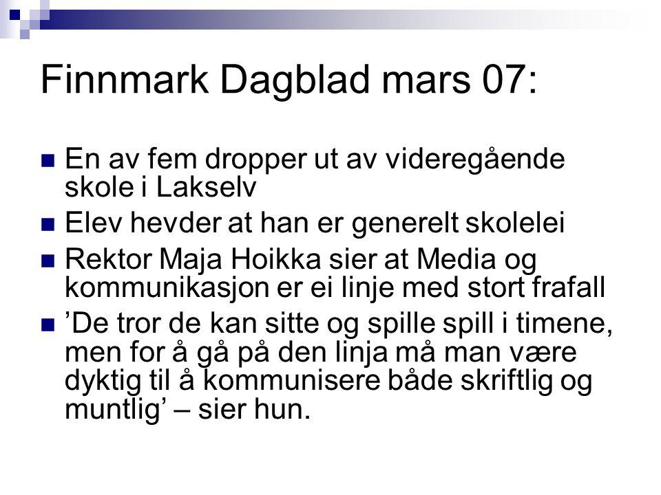 Finnmark Dagblad mars 07:  En av fem dropper ut av videregående skole i Lakselv  Elev hevder at han er generelt skolelei  Rektor Maja Hoikka sier a