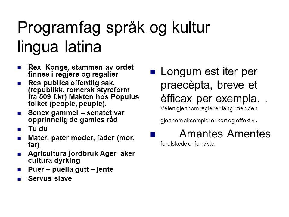 Programfag språk og kultur lingua latina  Rex Konge, stammen av ordet finnes i regjere og regalier  Res publica offentlig sak, (republikk, romersk s