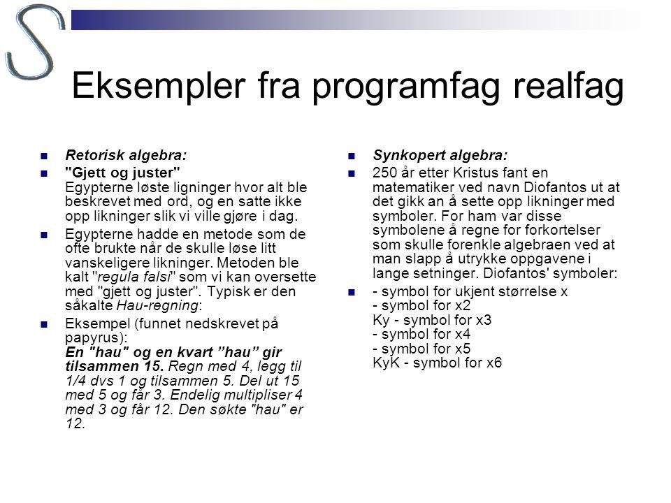 Eksempler fra programfag realfag  Retorisk algebra: 