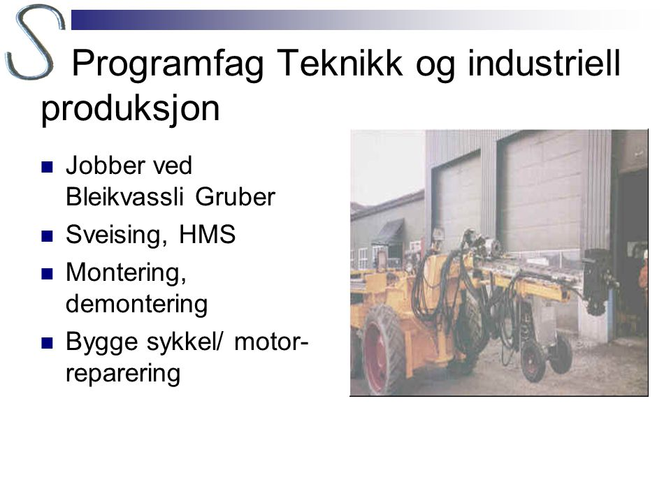 Programfag Teknikk og industriell produksjon  Jobber ved Bleikvassli Gruber  Sveising, HMS  Montering, demontering  Bygge sykkel/ motor- reparerin