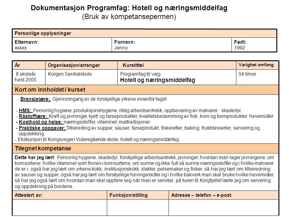 Dokumentasjon Programfag: Hotell og næringsmiddelfag (Bruk av kompetansepermen) Født: 1992 Fornavn: Jenny Etternavn: xxxxx Personlige opplysninger Adr
