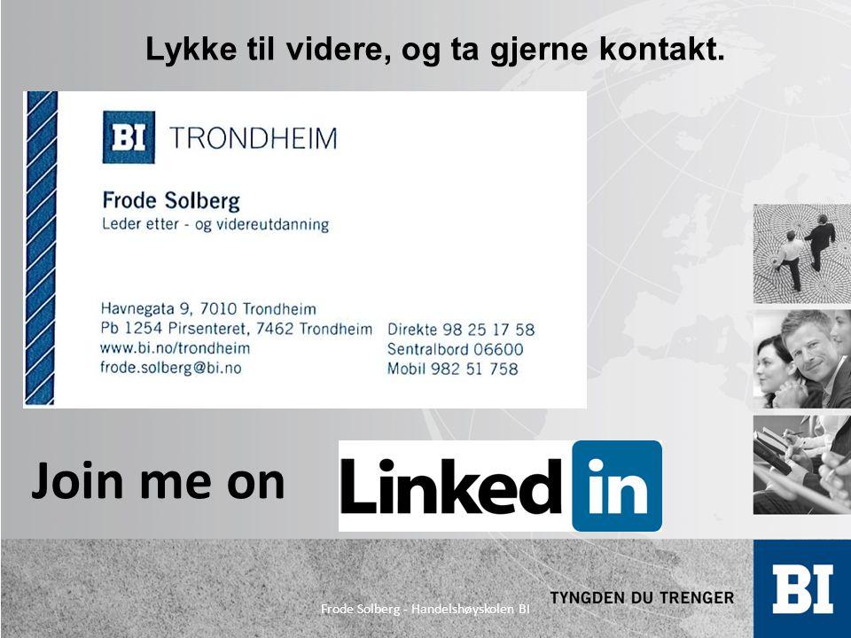 Lykke til videre, og ta gjerne kontakt. Join me on Frode Solberg - Handelshøyskolen BI
