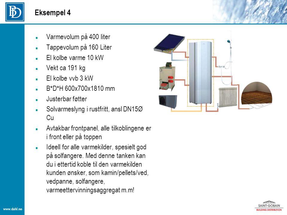 www.dahl.no Eksempel 4  Varmevolum på 400 liter  Tappevolum på 160 Liter  El kolbe varme 10 kW  Vekt ca 191 kg  El kolbe vvb 3 kW  B*D*H 600x700