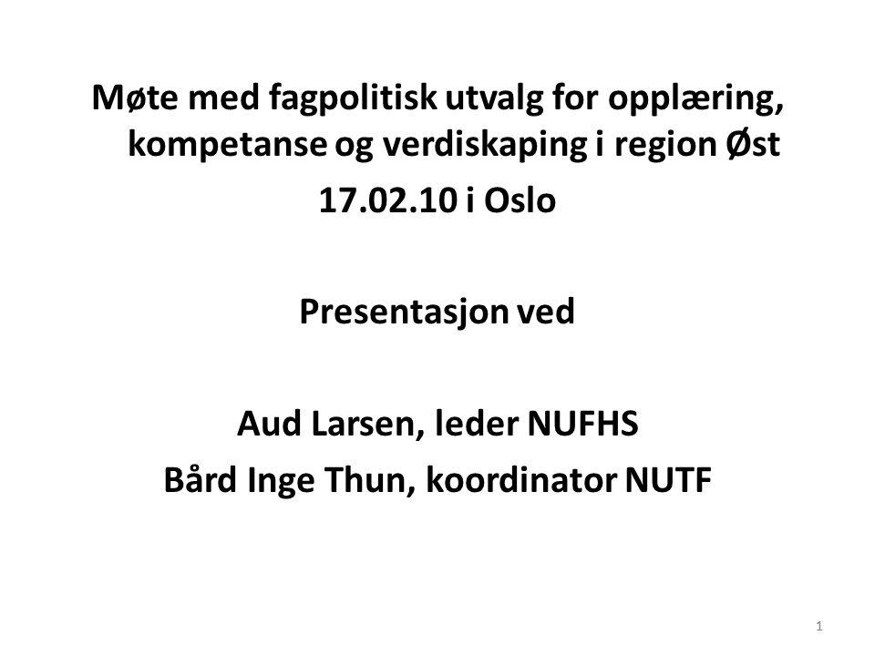 1 Møte med fagpolitisk utvalg for opplæring, kompetanse og verdiskaping i region Øst 17.02.10 i Oslo Presentasjon ved Aud Larsen, leder NUFHS Bård Ing