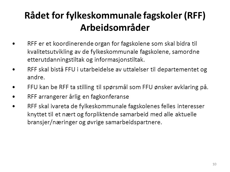 10 Rådet for fylkeskommunale fagskoler (RFF) Arbeidsområder •RFF er et koordinerende organ for fagskolene som skal bidra til kvalitetsutvikling av de