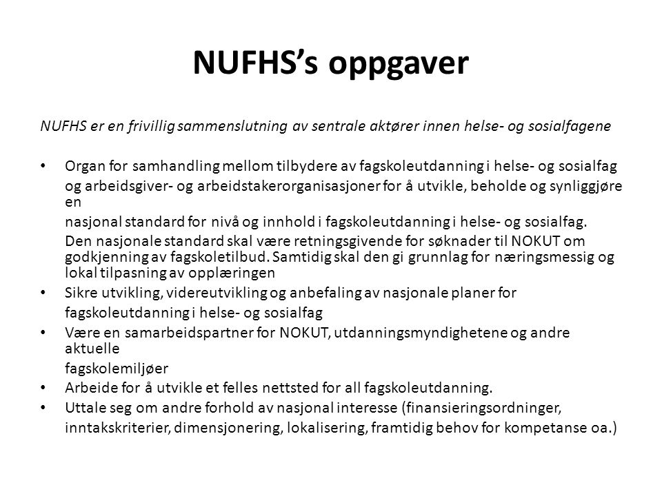 NUFHS's oppgaver NUFHS er en frivillig sammenslutning av sentrale aktører innen helse- og sosialfagene • Organ for samhandling mellom tilbydere av fag