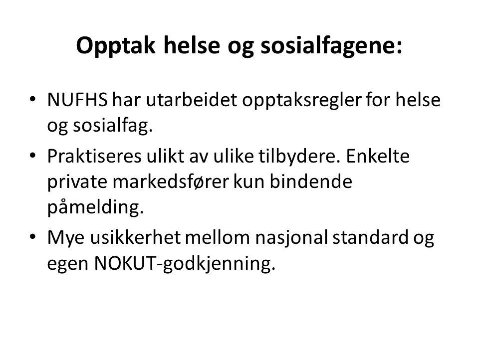 Opptak helse og sosialfagene: • NUFHS har utarbeidet opptaksregler for helse og sosialfag. • Praktiseres ulikt av ulike tilbydere. Enkelte private mar