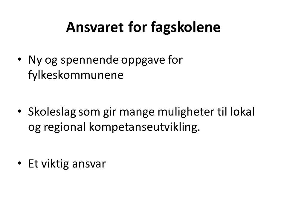 Ansvaret for fagskolene • Ny og spennende oppgave for fylkeskommunene • Skoleslag som gir mange muligheter til lokal og regional kompetanseutvikling.