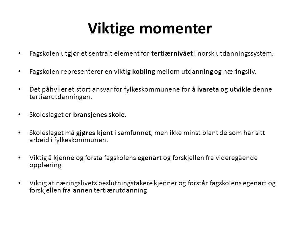 Viktige momenter • Fagskolen utgjør et sentralt element for tertiærnivået i norsk utdanningssystem. • Fagskolen representerer en viktig kobling mellom