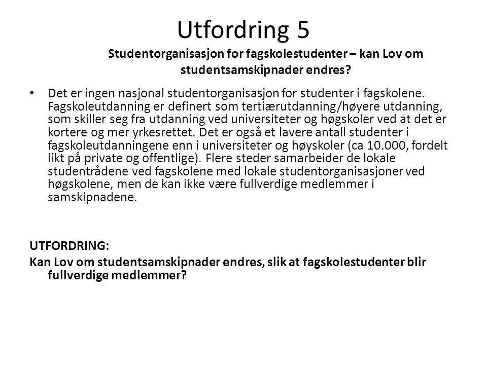 Utfordring 5 Studentorganisasjon for fagskolestudenter – kan Lov om studentsamskipnader endres? • Det er ingen nasjonal studentorganisasjon for studen