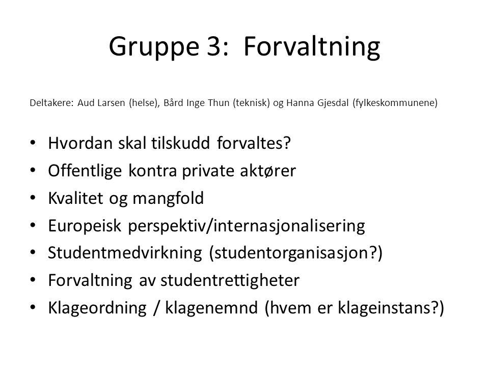Gruppe 3: Forvaltning Deltakere: Aud Larsen (helse), Bård Inge Thun (teknisk) og Hanna Gjesdal (fylkeskommunene) • Hvordan skal tilskudd forvaltes? •