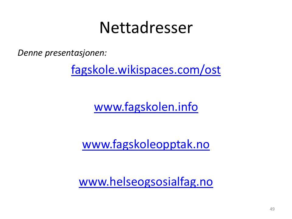 49 Nettadresser Denne presentasjonen: fagskole.wikispaces.com/ost www.fagskolen.info www.fagskoleopptak.no www.helseogsosialfag.no
