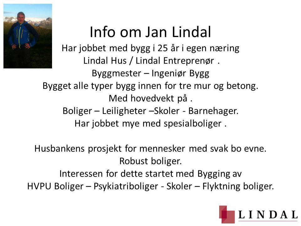 Info om Jan Lindal Har jobbet med bygg i 25 år i egen næring Lindal Hus / Lindal Entreprenør. Byggmester – Ingeniør Bygg Bygget alle typer bygg innen