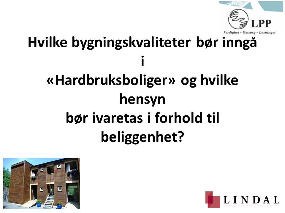 Hvilke bygningskvaliteter bør inngå i «Hardbruksboliger» og hvilke hensyn bør ivaretas i forhold til beliggenhet?