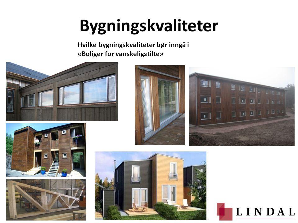Bygningskvaliteter Hvilke bygningskvaliteter bør inngå i «Boliger for vanskeligstilte»