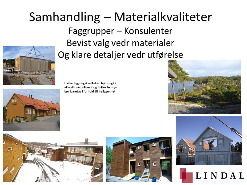 Samhandling – Materialkvaliteter Faggrupper – Konsulenter Bevist valg vedr materialer Og klare detaljer vedr utførelse Hvilke bygningskvaliteter bør i