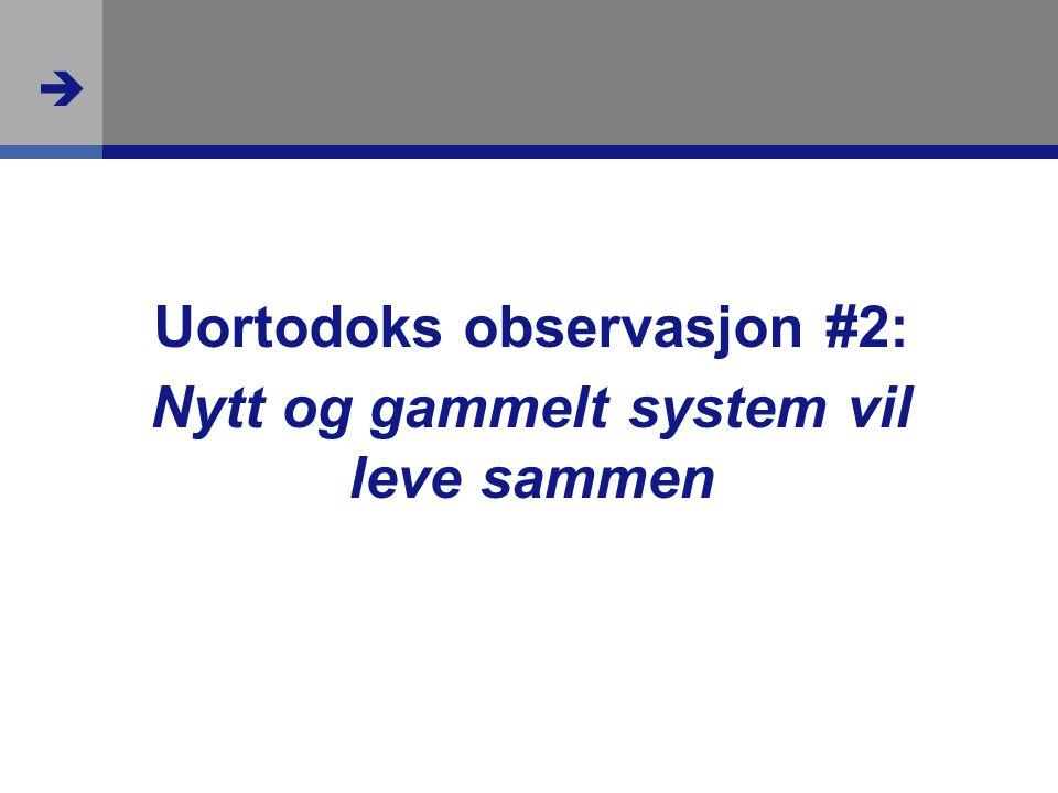  Uortodoks observasjon #2: Nytt og gammelt system vil leve sammen