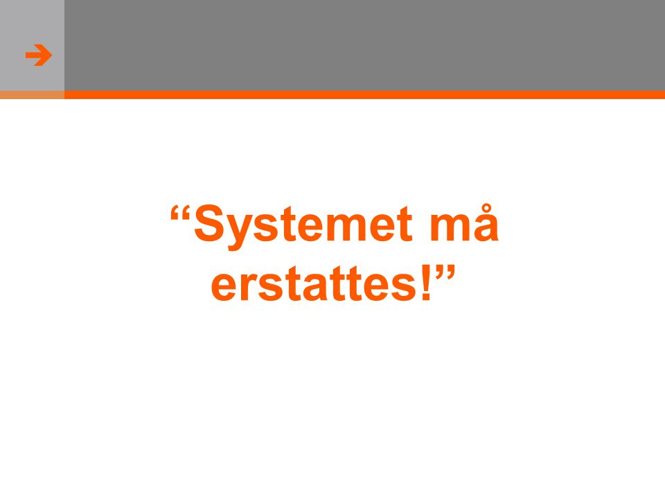  Systemet må erstattes!