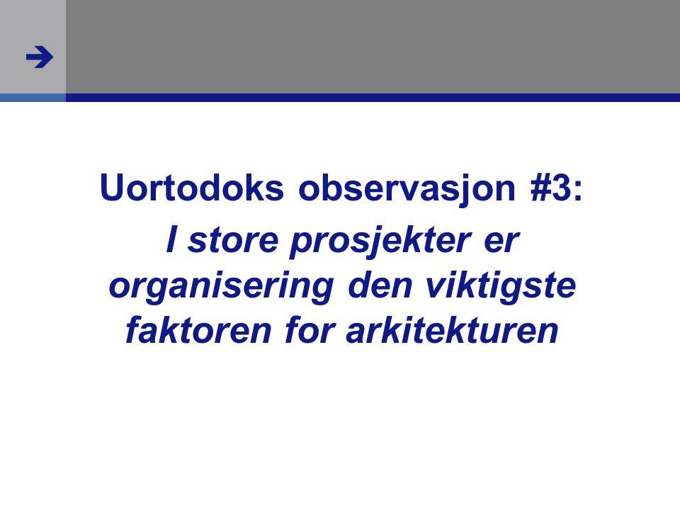  Uortodoks observasjon #3: I store prosjekter er organisering den viktigste faktoren for arkitekturen