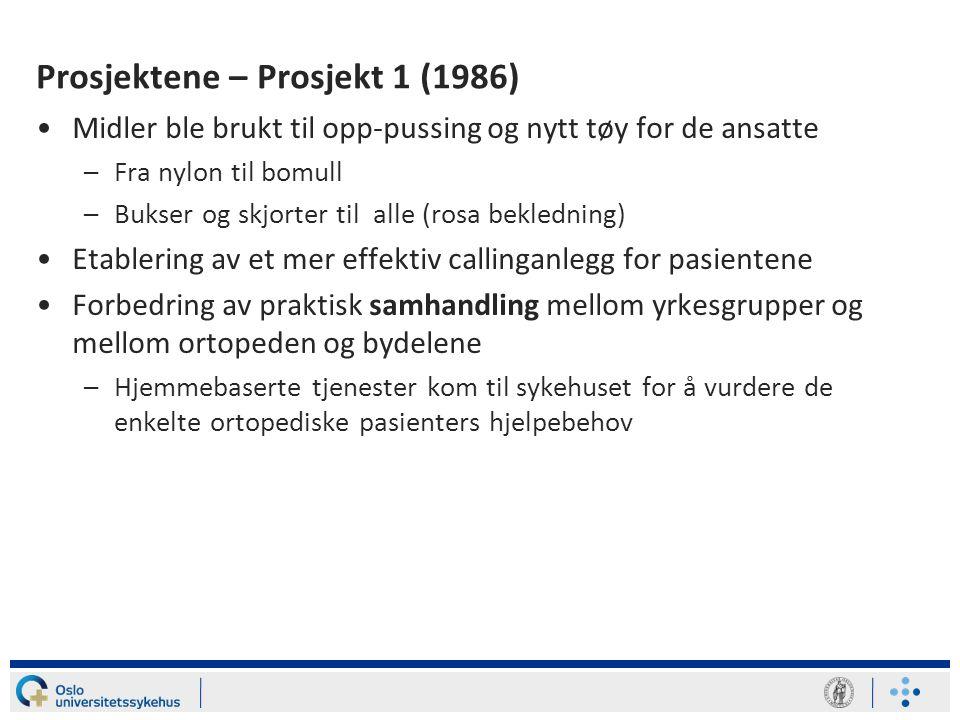 Prosjektene – Prosjekt 1 (1986) •Prosjekt på Ortopedisk sengepost for å utforme bedre drift av sengeposten • Buttom up prosess med involvering av alle ansatte •Posten var en av de eldste med dårligst fysisk standard på hele sykehuset