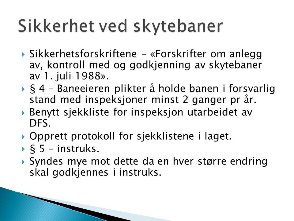  Sikkerhetsforskriftene – «Forskrifter om anlegg av, kontroll med og godkjenning av skytebaner av 1. juli 1988».  § 4 – Baneeieren plikter å holde b
