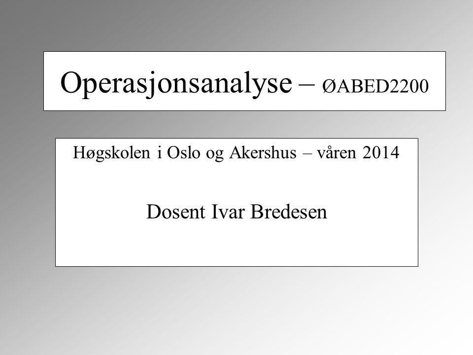 Operasjonsanalyse – ØABED2200 Høgskolen i Oslo og Akershus – våren 2014 Dosent Ivar Bredesen