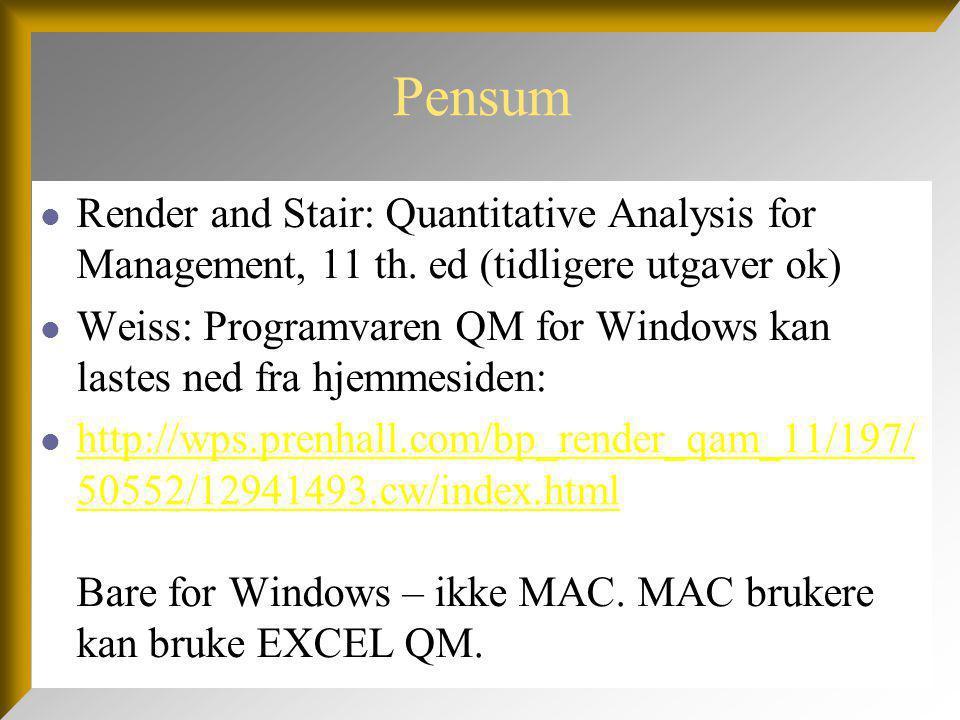 Pensum  Render and Stair: Quantitative Analysis for Management, 11 th. ed (tidligere utgaver ok)  Weiss: Programvaren QM for Windows kan lastes ned