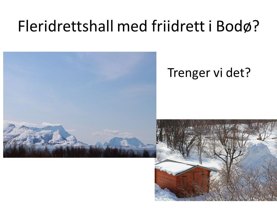 Fleridrettshall med friidrett i Bodø? Trenger vi det?