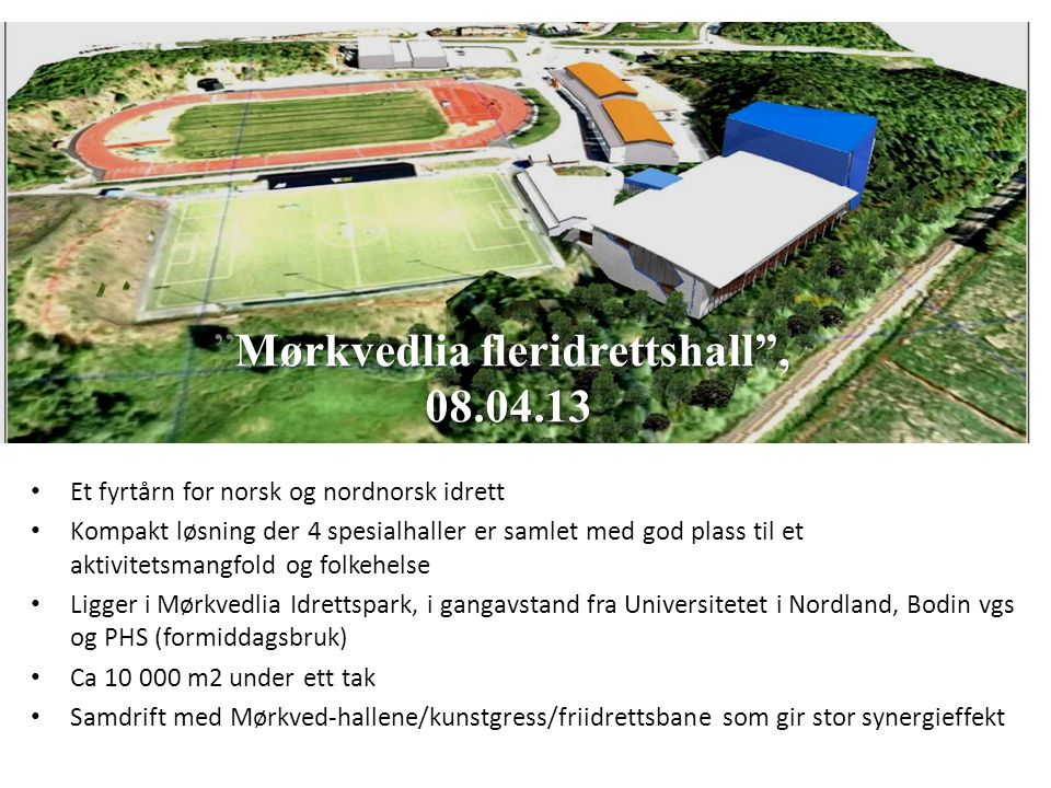 • Et fyrtårn for norsk og nordnorsk idrett • Kompakt løsning der 4 spesialhaller er samlet med god plass til et aktivitetsmangfold og folkehelse • Lig