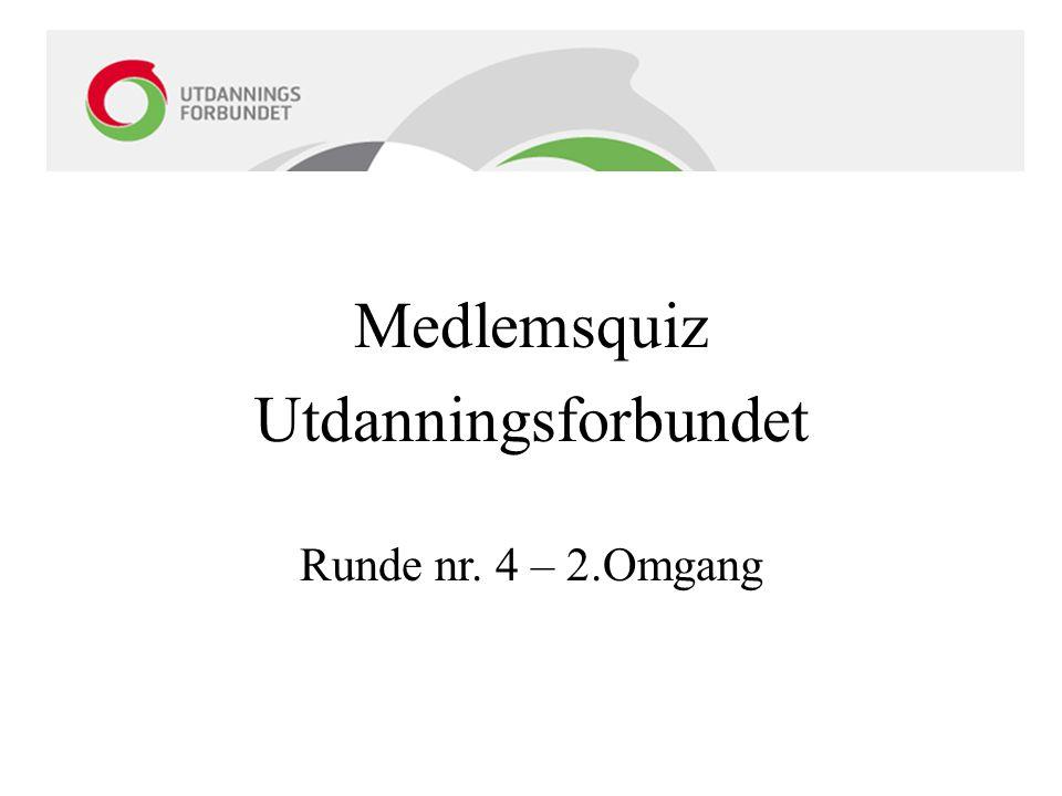 Medlemsquiz Utdanningsforbundet Runde nr. 4 – 2.Omgang
