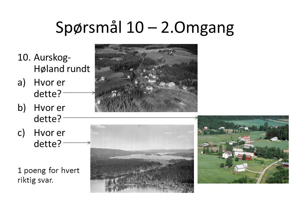 Spørsmål 10 – 2.Omgang 10.Aurskog- Høland rundt a)Hvor er dette? b)Hvor er dette? c)Hvor er dette? 1 poeng for hvert riktig svar.