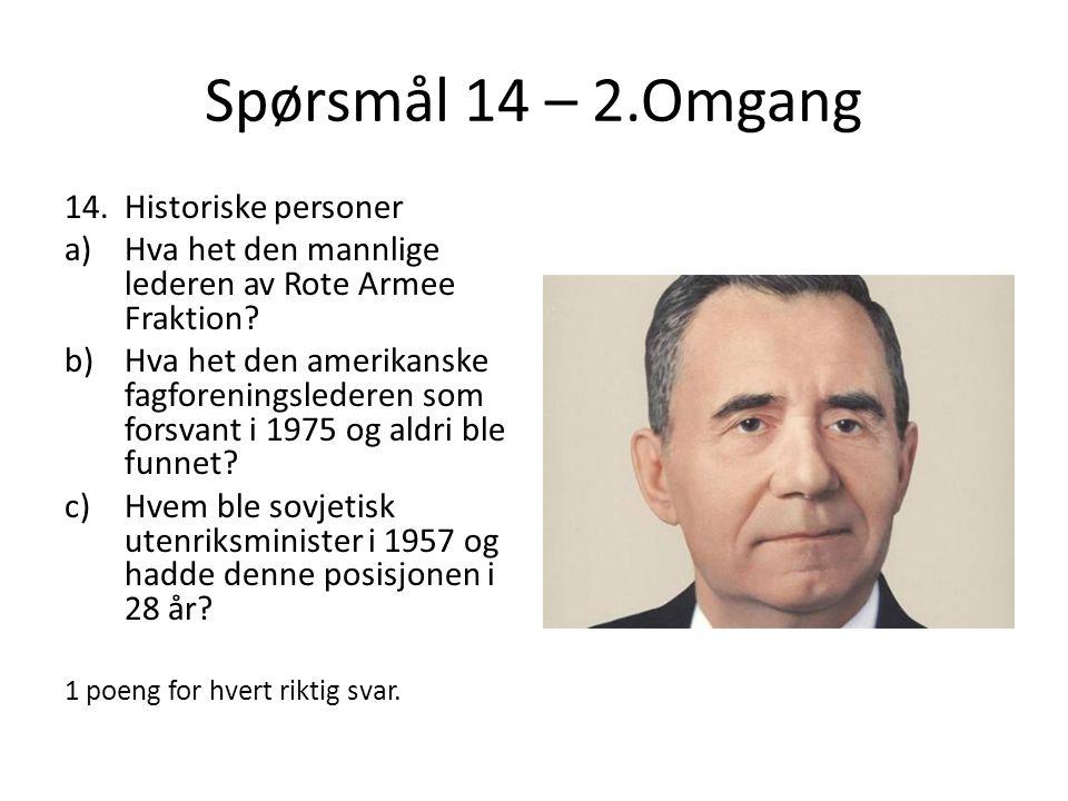 Spørsmål 14 – 2.Omgang 14.Historiske personer a)Hva het den mannlige lederen av Rote Armee Fraktion? b)Hva het den amerikanske fagforeningslederen som
