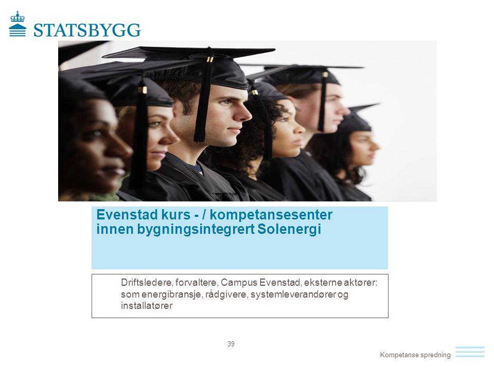 Evenstad kurs - / kompetansesenter innen bygningsintegrert Solenergi Driftsledere, forvaltere, Campus Evenstad, eksterne aktører: som energibransje, r