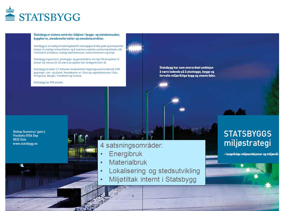 4 satsningsområder: •Energibruk •Materialbruk •Lokalisering og stedsutvikling •Miljøtiltak internt i Statsbygg 4