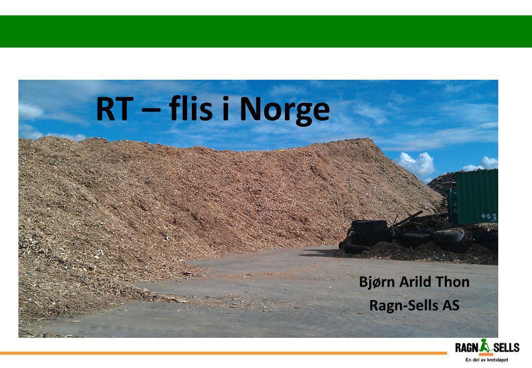 Ikke søppel! RT – flis i Norge Bjørn Arild Thon Ragn-Sells AS