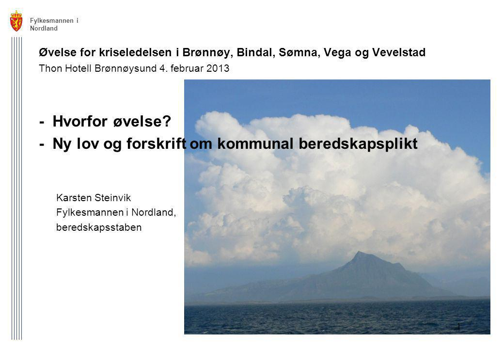 Fylkesmannen i Nordland 1 Øvelse for kriseledelsen i Brønnøy, Bindal, Sømna, Vega og Vevelstad Thon Hotell Brønnøysund 4. februar 2013 - Hvorfor øvels